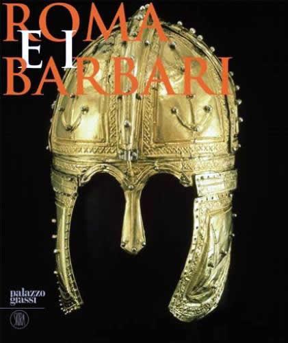 Roma y los bárbaros. Nacimiento de un nuevo mundo
