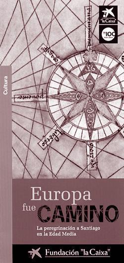 Europa fue camino. La peregrinación a Santiago en la Edad Media