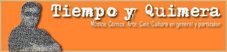 Tiempo y Quimera: música, cómics, arte, cine, cultura